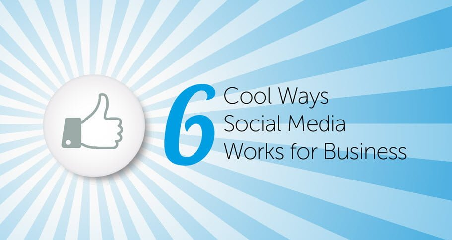 6 Cool Ways Social Media Works for Business