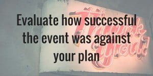 Evaluate how successful the event was against your plan