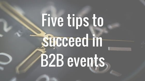 Five tips to succeed in B2B events
