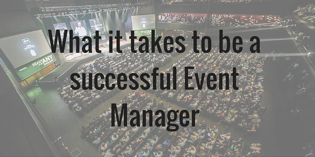 What it takes to be a successful Event Manager